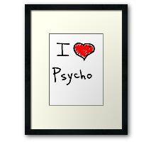 i love psycho  Framed Print