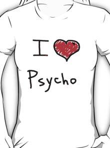 i love psycho  T-Shirt