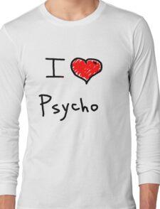 i love psycho  Long Sleeve T-Shirt