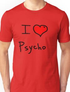 i love psycho  Unisex T-Shirt