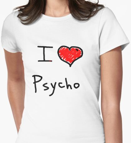 i love psycho  Womens Fitted T-Shirt