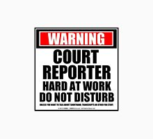 Warning Court Reporter Hard At Work Do Not Disturb Unisex T-Shirt
