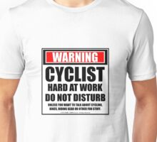 Warning Cyclist Hard At Work Do Not Disturb Unisex T-Shirt