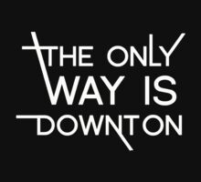 THE ONLY WAY IS DOWNTON (on dark colours) T-Shirt