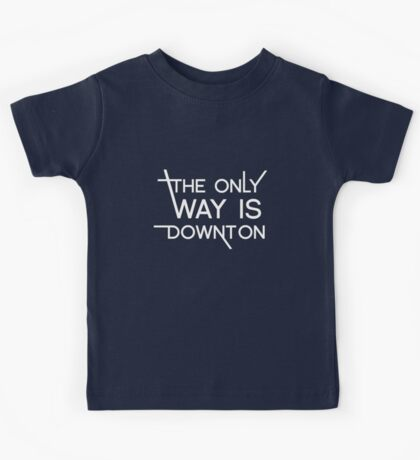 THE ONLY WAY IS DOWNTON (on dark colours) Kids Tee