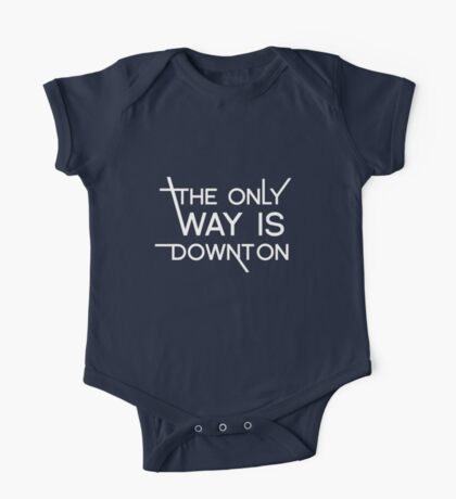 THE ONLY WAY IS DOWNTON (on dark colours) One Piece - Short Sleeve