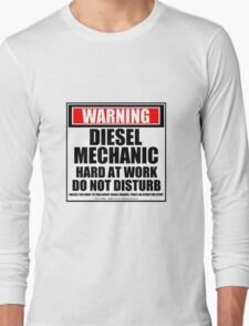 Warning Diesel Mechanic Hard At Work Do Not Disturb Long Sleeve T-Shirt