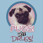 Pugs not Drugs! by Robert Cross