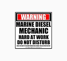Warning Marine Diesel Mechanic Hard At Work Do Not Disturb Unisex T-Shirt