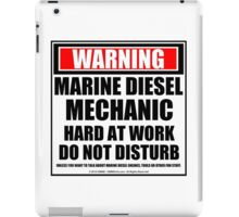 Warning Marine Diesel Mechanic Hard At Work Do Not Disturb iPad Case/Skin