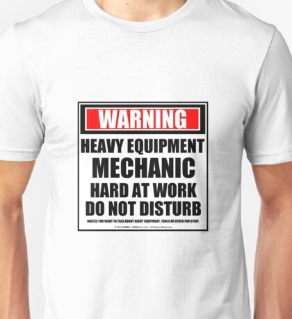 Warning Heavy Equipment Mechanic Hard At Work Do Not Disturb Unisex T-Shirt