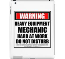 Warning Heavy Equipment Mechanic Hard At Work Do Not Disturb iPad Case/Skin