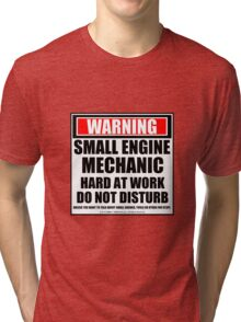 Warning Small Engine Mechanic Hard At Work Do Not Disturb Tri-blend T-Shirt