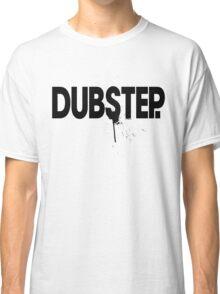 Dubstep.  Classic T-Shirt