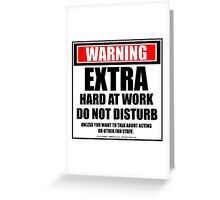 Warning Extra Hard At Work Do Not Disturb Greeting Card
