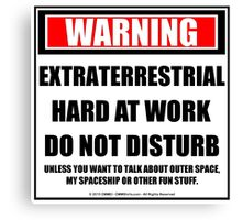 Warning Extraterrestrial At Work Do Not Disturb Canvas Print