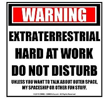 Warning Extraterrestrial At Work Do Not Disturb Photographic Print