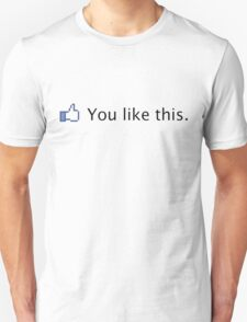 Facebook - You like this tee T-Shirt