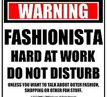 Warning Fashionista At Work Do Not Disturb by cmmei