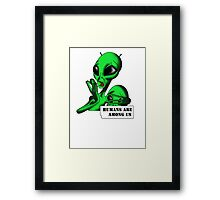 Alien, Humans are Among us ! Framed Print