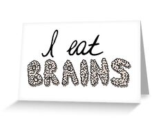 i eat brains Greeting Card