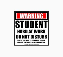 Warning Student At Work Do Not Disturb Unisex T-Shirt