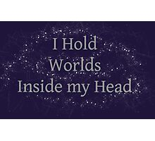 I Hold Worlds Inside my Head Photographic Print