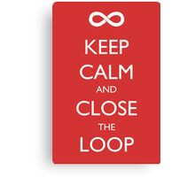 Keep Calm and Close the Loop Canvas Print