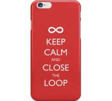 Keep Calm and Close the Loop iPhone Case/Skin