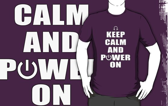 Keep Calm and Power On by pixelman