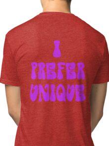 I Prefer Unique Tri-blend T-Shirt
