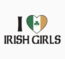 I Love Irish Girls by HolidayT-Shirts