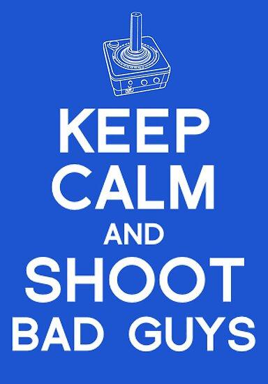 Keep calm and shoot bad guys by Robert  Taylor