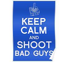 Keep calm and shoot bad guys Poster