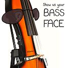 Show us your Bass Face! by Hannah Sterry