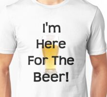 Here for the Beer! Unisex T-Shirt