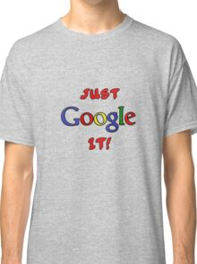 Just Google It Classic T-Shirt