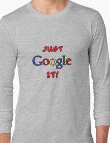 Just Google It Long Sleeve T-Shirt