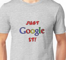 Just Google It Unisex T-Shirt