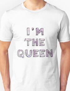 IM THE QUEEN Unisex T-Shirt