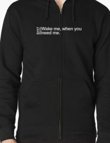 Wake me, when you need me. Zipped Hoodie