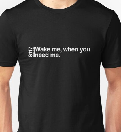 Wake me, when you need me. Unisex T-Shirt