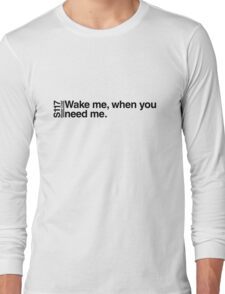Wake me, when you need me. Long Sleeve T-Shirt