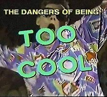 The Danger of Being Too Cool by macnc