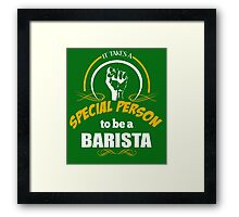 IT TAKES A SPECIAL PERSON TO BE A BARISTA Framed Print