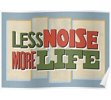 Less Noise More Life Poster