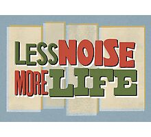 Less Noise More Life Photographic Print
