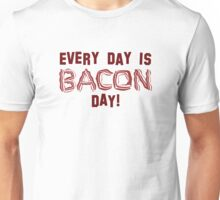 Every Day is BACON Day! Unisex T-Shirt