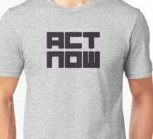 Act now Unisex T-Shirt