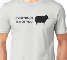 Everybody is not you Unisex T-Shirt